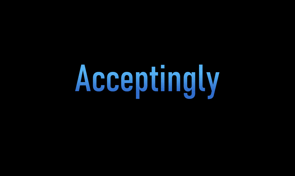 Acceptingly